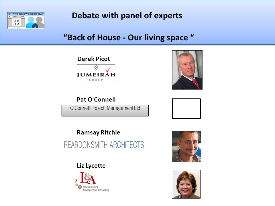 Debate with panel of experts Back of House - Our living space Debate with panel of experts Back of House - Our living space Pat O Connell Ramsay Ritchie Liz Lycette Derek Picot O'Connell Project Management Ltd O'Connell Project Management Ltd
