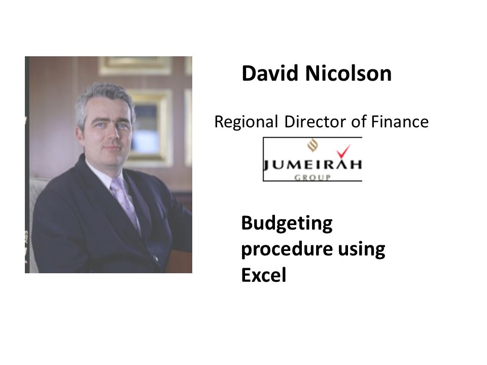 David Nicolson Regional Director of Finance Budgeting procedure using Excel
