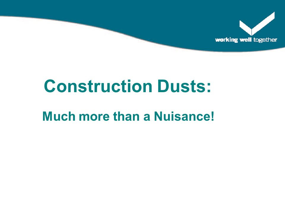 Much more than a Nuisance! Construction Dusts: