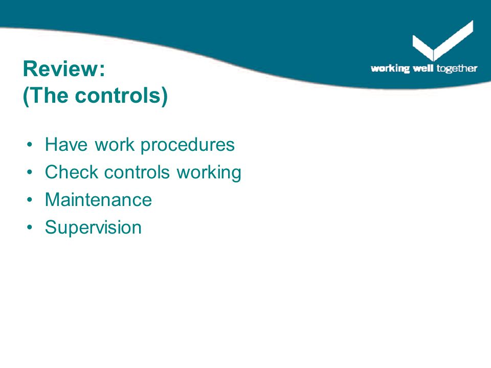 Have work procedures Check controls working Maintenance Supervision Review: (The controls)