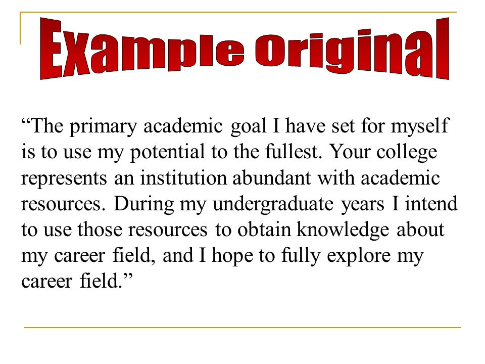 The primary academic goal I have set for myself is to use my potential to the fullest.