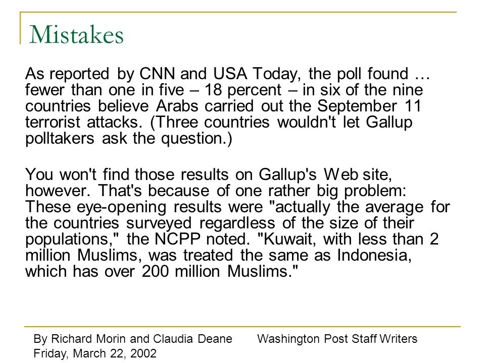 Mistakes As reported by CNN and USA Today, the poll found … fewer than one in five – 18 percent – in six of the nine countries believe Arabs carried out the September 11 terrorist attacks.