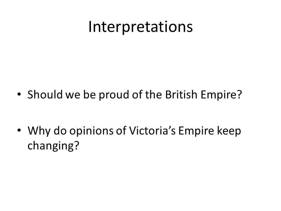 Should we be proud of the British Empire Why do opinions of Victoria's Empire keep changing