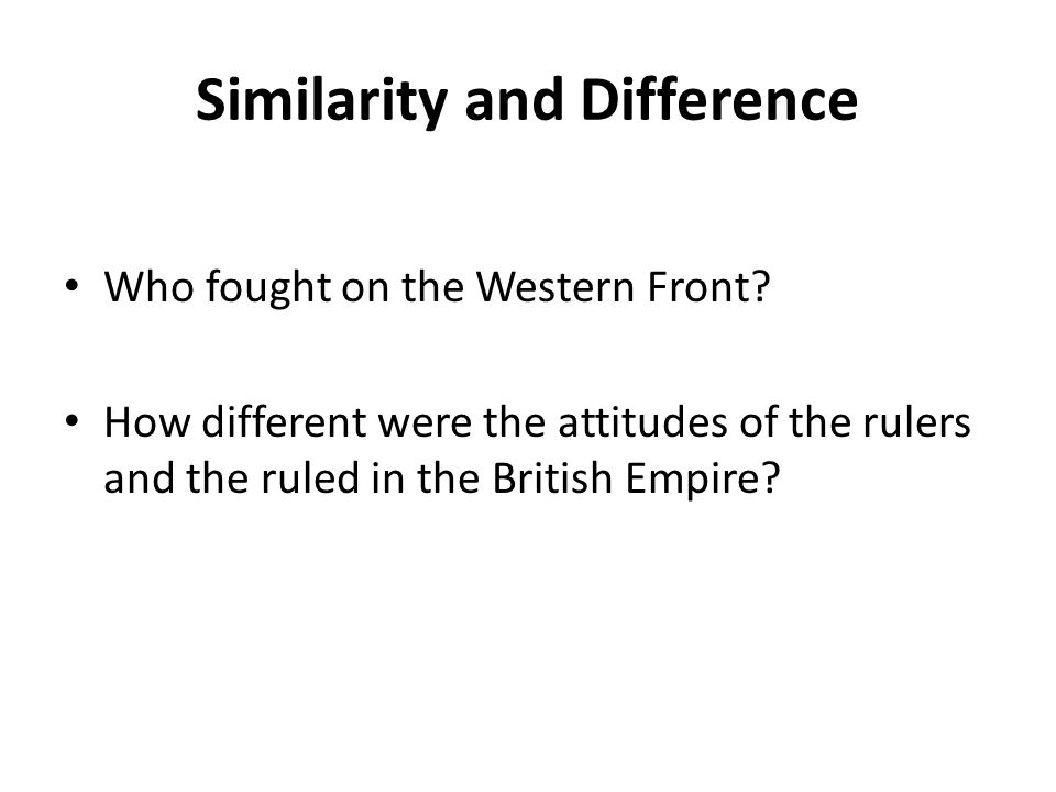 Similarity and Difference Who fought on the Western Front.