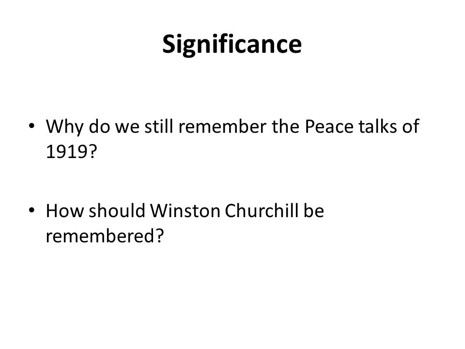 Significance Why do we still remember the Peace talks of 1919.