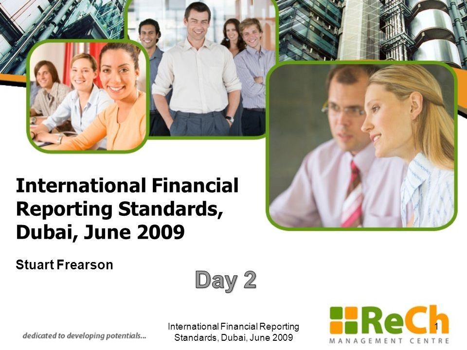 International Financial Reporting Standards, Dubai, June 2009 Stuart Frearson International Financial Reporting Standards, Dubai, June 2009 1