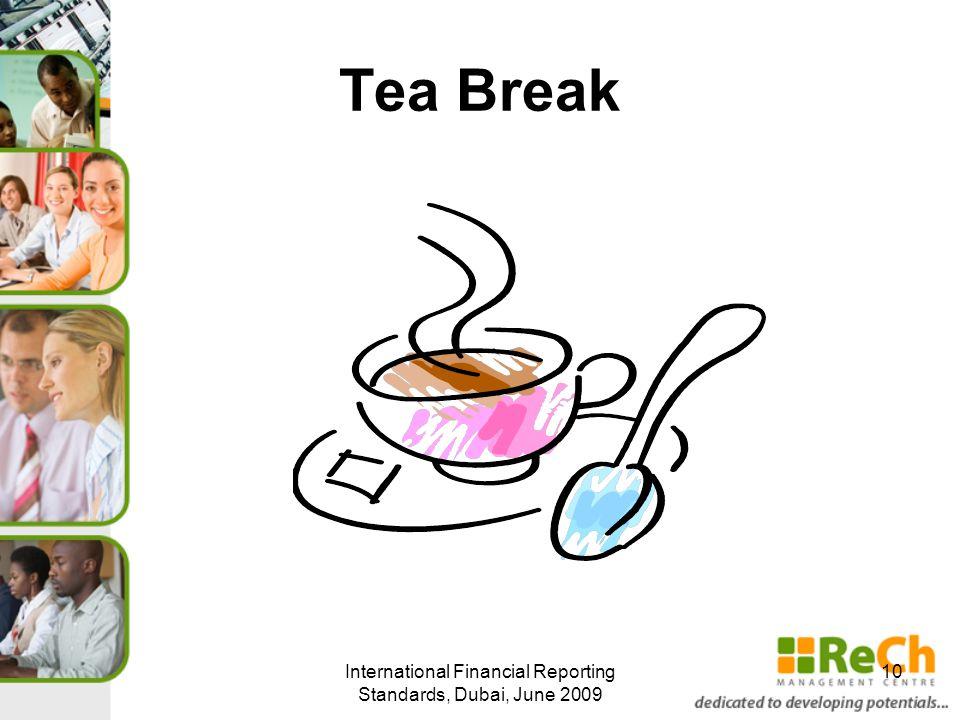 Tea Break International Financial Reporting Standards, Dubai, June 2009 10