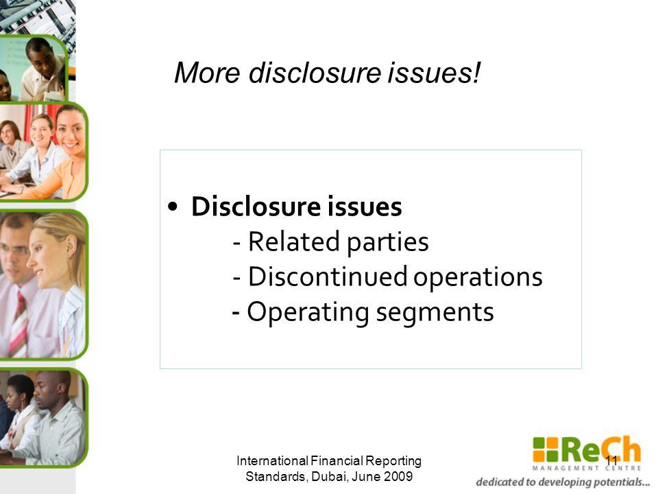International Financial Reporting Standards, Dubai, June 2009 11 More disclosure issues.