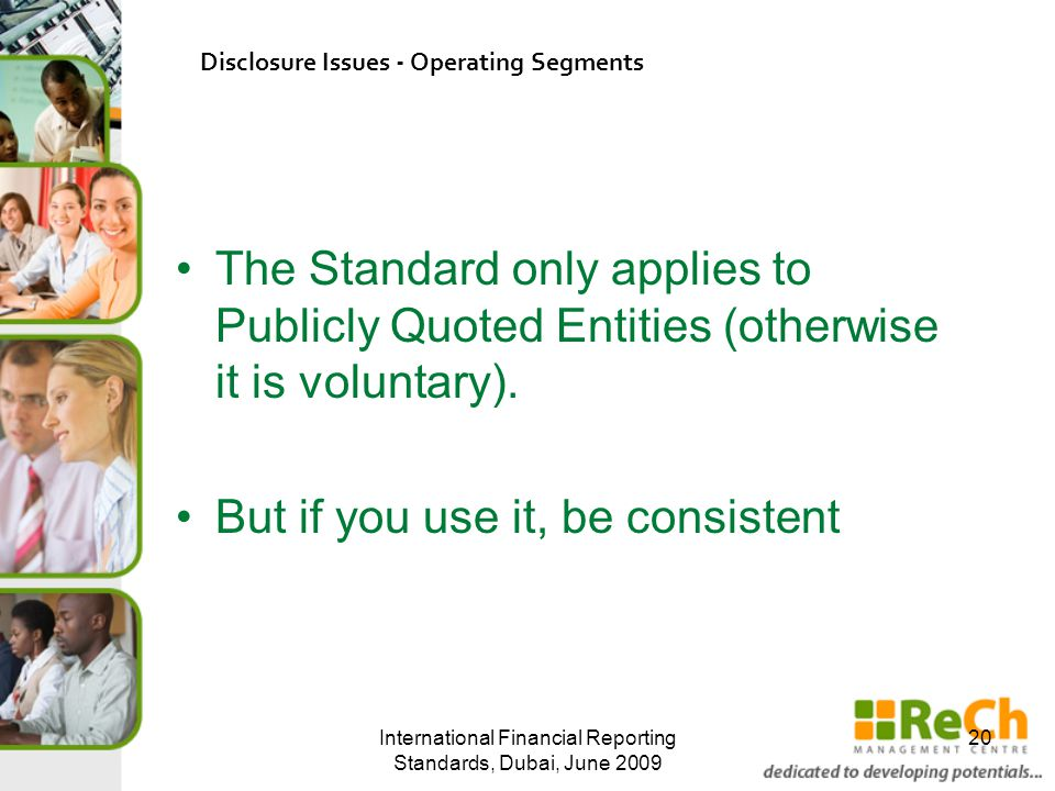 The Standard only applies to Publicly Quoted Entities (otherwise it is voluntary). But if you use it, be consistent International Financial Reporting