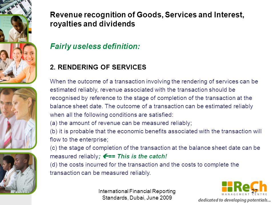 International Financial Reporting Standards, Dubai, June 2009 27 Revenue recognition of Goods, Services and Interest, royalties and dividends 2.