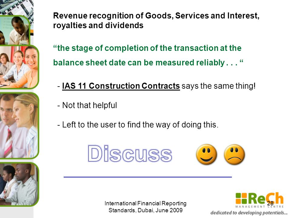 International Financial Reporting Standards, Dubai, June 2009 28 the stage of completion of the transaction at the balance sheet date can be measured reliably...