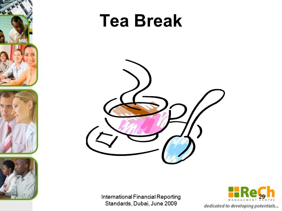 International Financial Reporting Standards, Dubai, June 2009 29 Tea Break International Financial Reporting Standards, Dubai, June 2009 29