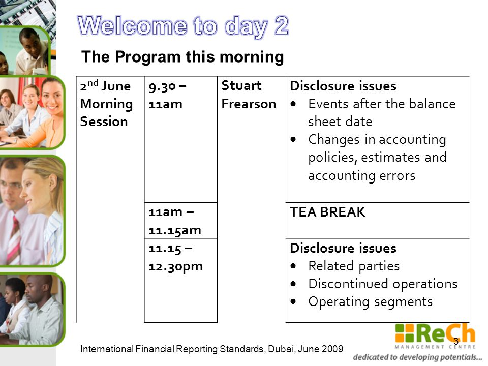 The Program this morning 3 2 nd June Morning Session 9.30 – 11am Stuart Frearson Disclosure issues  Events after the balance sheet date  Changes in accounting policies, estimates and accounting errors 11am – 11.15am TEA BREAK 11.15 – 12.30pm Disclosure issues  Related parties  Discontinued operations  Operating segments
