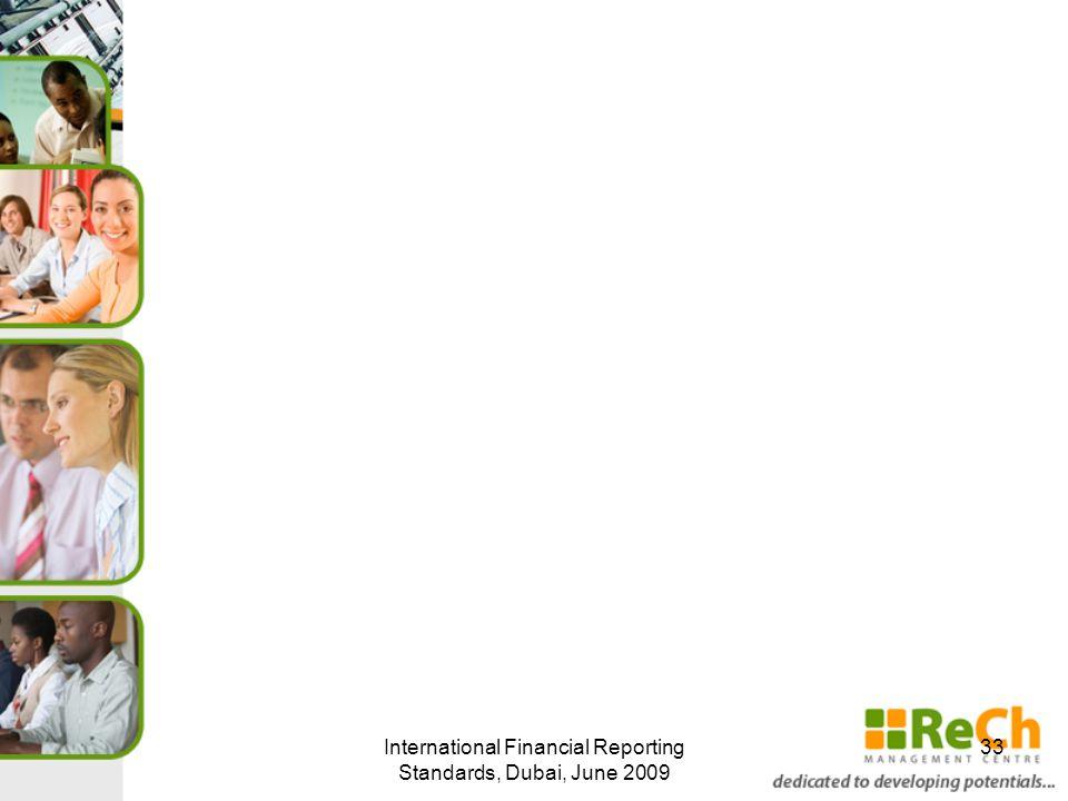 International Financial Reporting Standards, Dubai, June 2009 33
