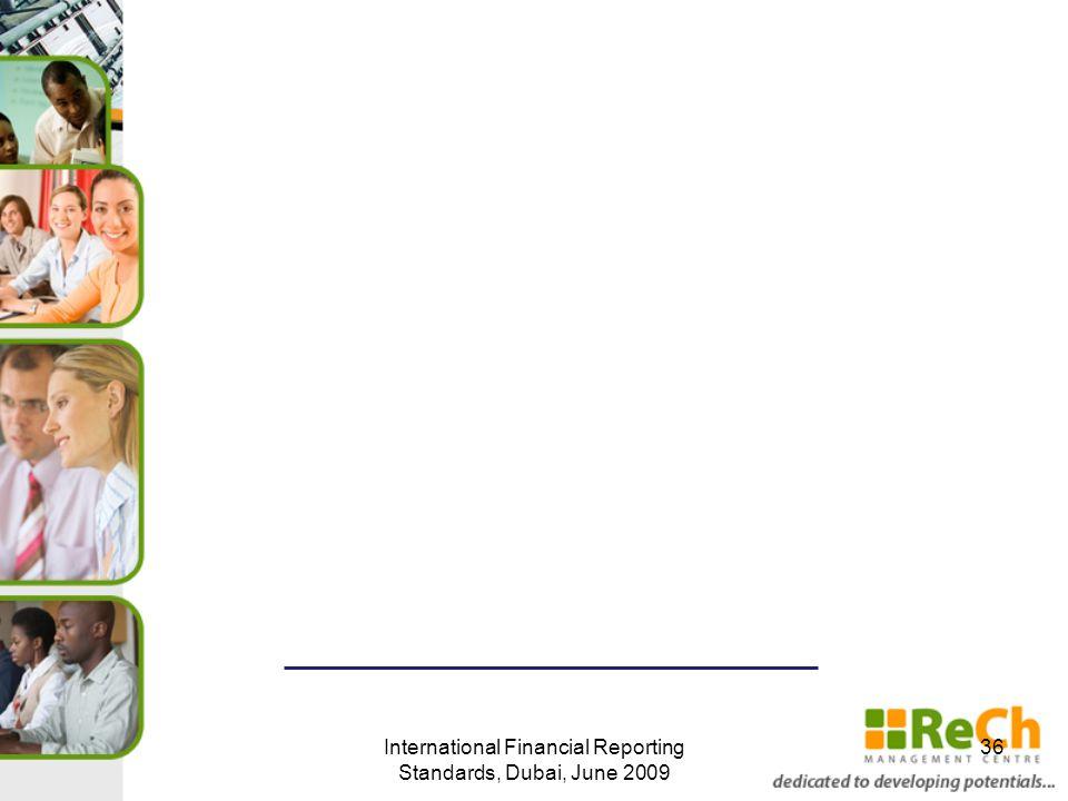 International Financial Reporting Standards, Dubai, June 2009 36