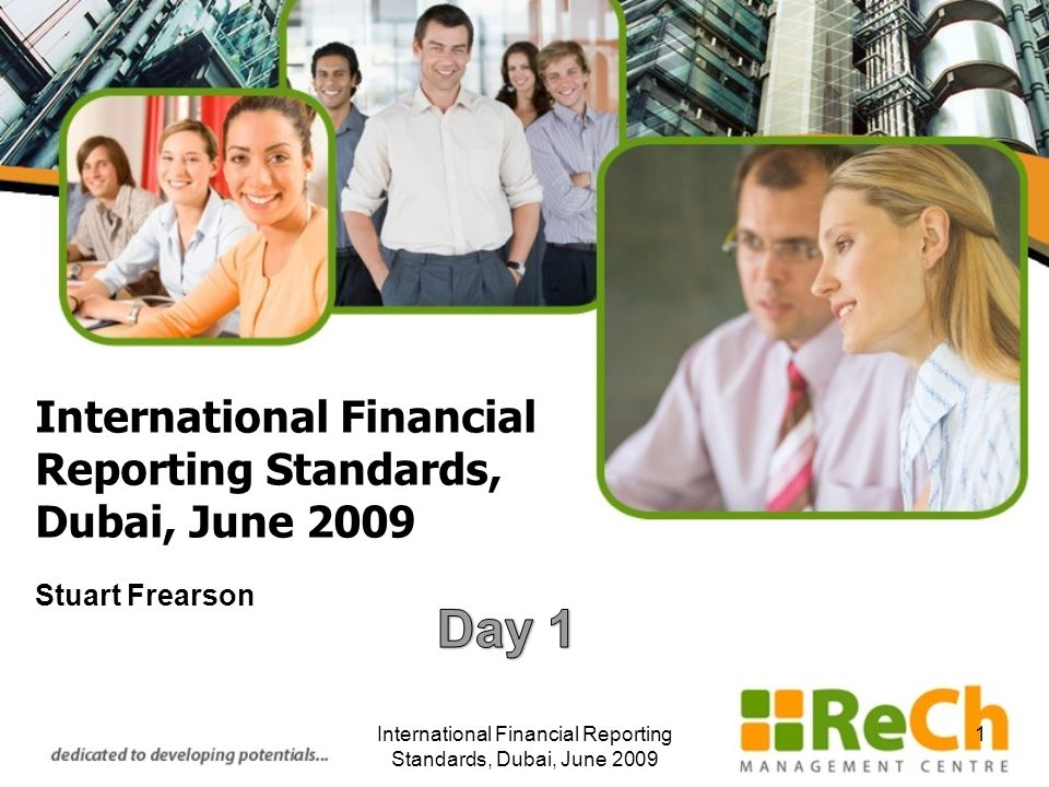 International Financial Reporting Standards, Dubai, June 2009 Stuart Frearson International Financial Reporting Standards, Dubai, June 2009 1