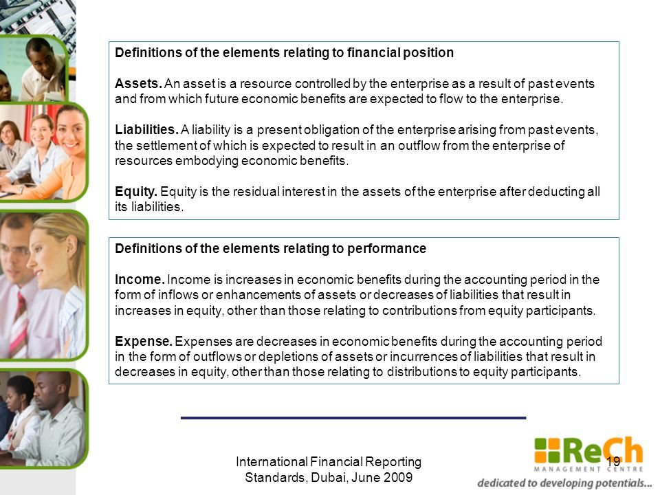 International Financial Reporting Standards, Dubai, June 2009 19 Definitions of the elements relating to financial position Assets.