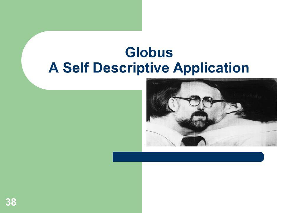 38 Globus A Self Descriptive Application