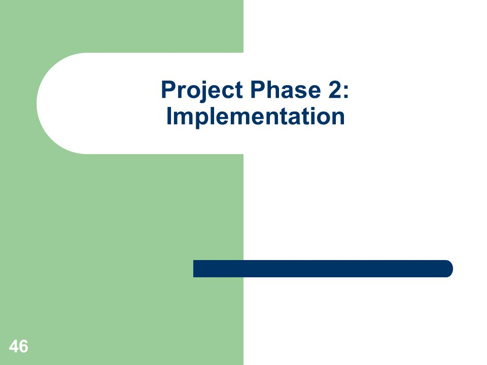 46 Project Phase 2: Implementation