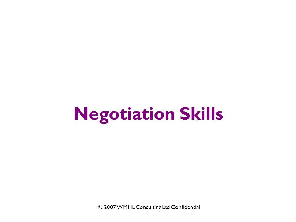© 2007 WMHL Consulting Ltd Confidential Negotiation Skills