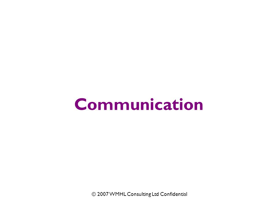 © 2007 WMHL Consulting Ltd Confidential Communication
