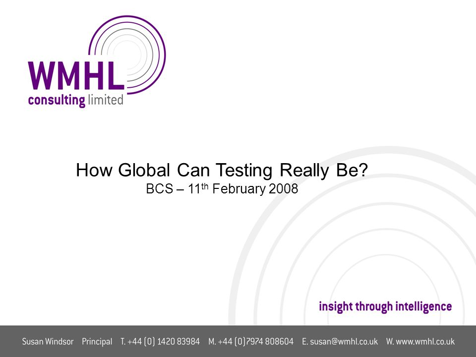 How Global Can Testing Really Be BCS – 11 th February 2008