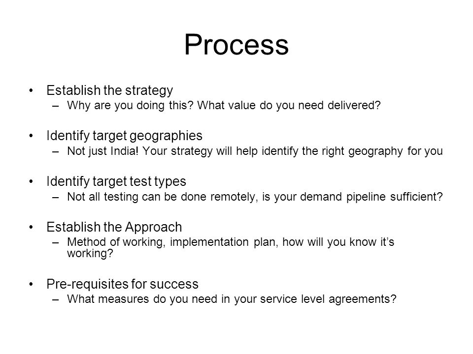 Process Establish the strategy –Why are you doing this.