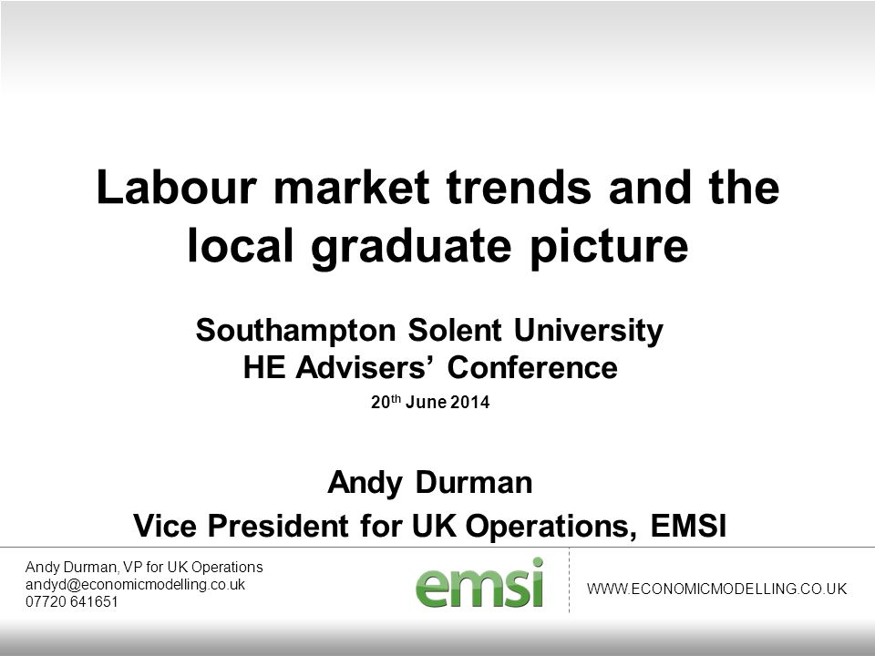 WWW.ECONOMICMODELLING.CO.UK Andy Durman, VP for UK Operations 07720 641651 andyd@economicmodelling.co.uk Exploring the local labour market