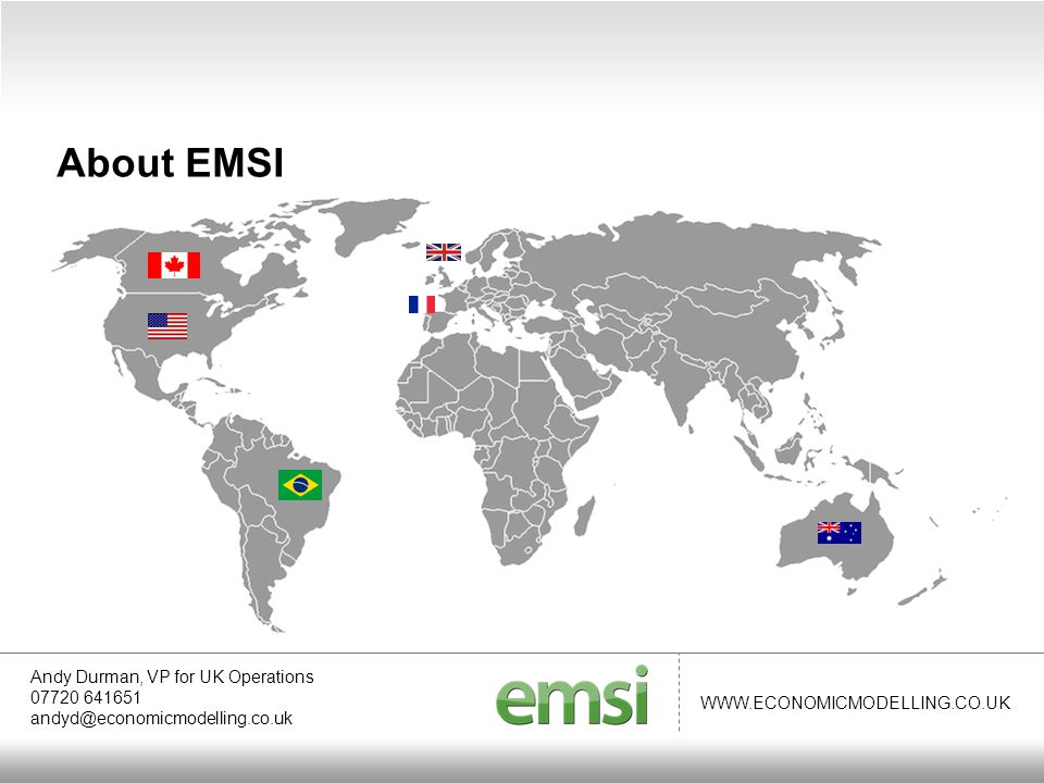 WWW.ECONOMICMODELLING.CO.UK Andy Durman, VP for UK Operations 07720 641651 andyd@economicmodelling.co.uk About EMSI