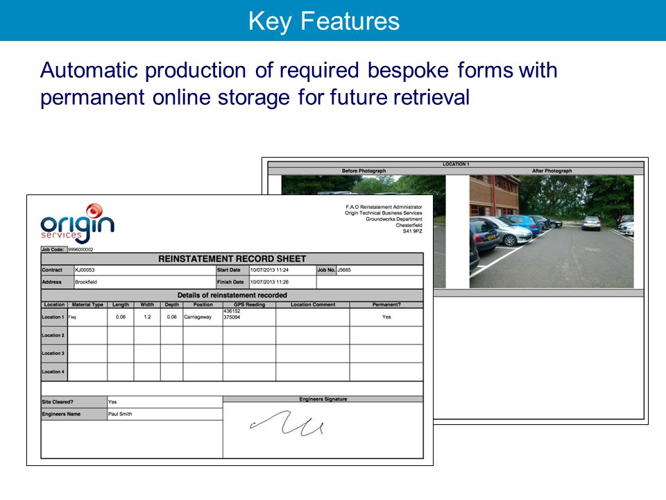 Automatic production of required bespoke forms with permanent online storage for future retrieval Key Features