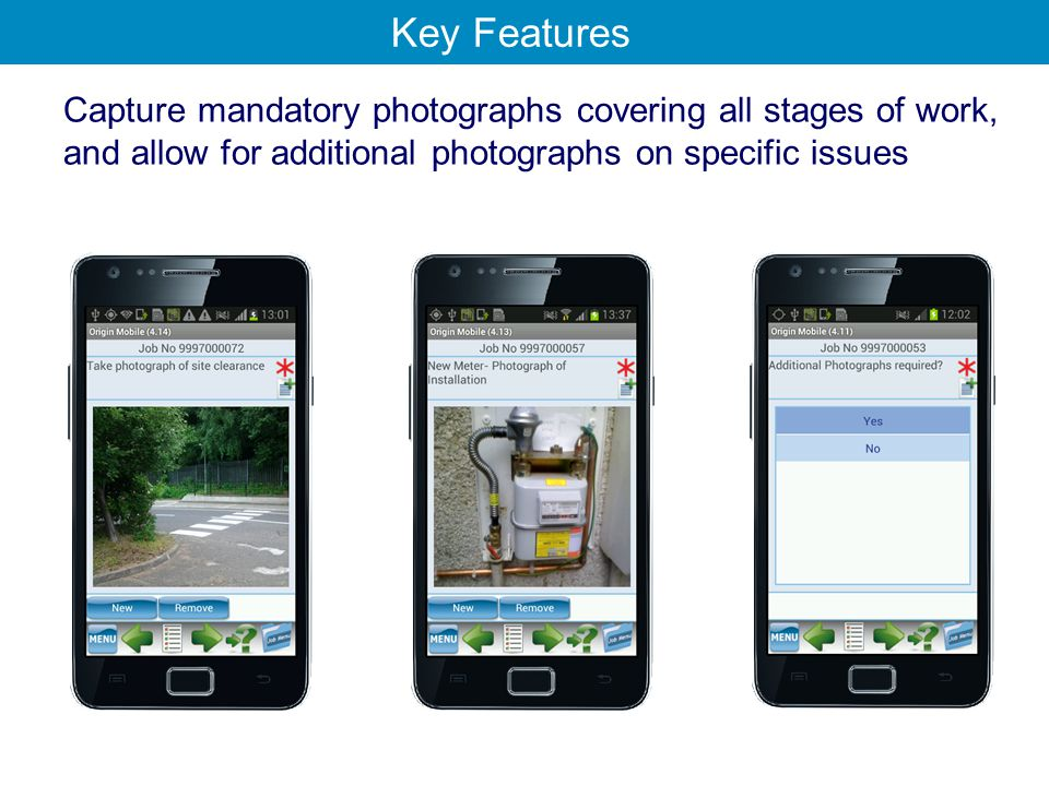 Capture mandatory photographs covering all stages of work, and allow for additional photographs on specific issues Key Features