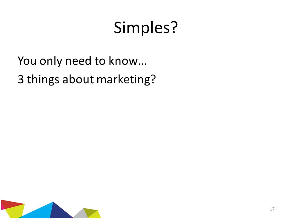 Simples? You only need to know… 3 things about marketing? 17
