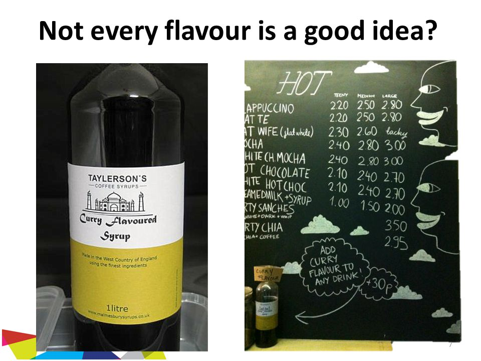 Not every flavour is a good idea? 7