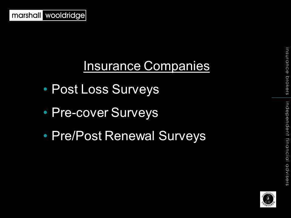 Insurance Companies Post Loss Surveys Pre-cover Surveys Pre/Post Renewal Surveys