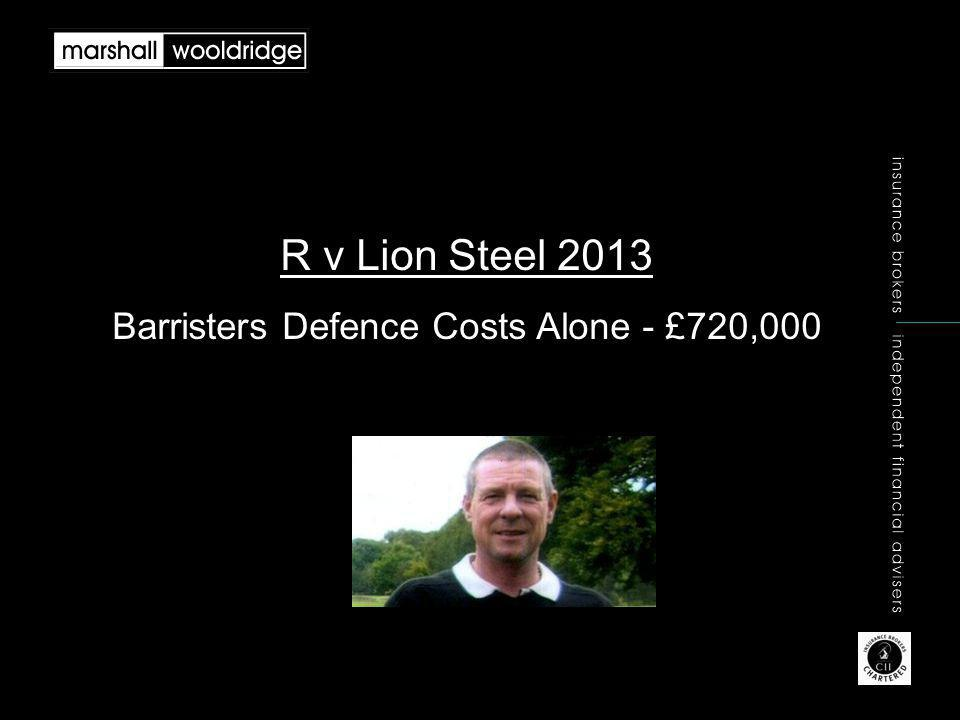 R v Lion Steel 2013 Barristers Defence Costs Alone - £720,000