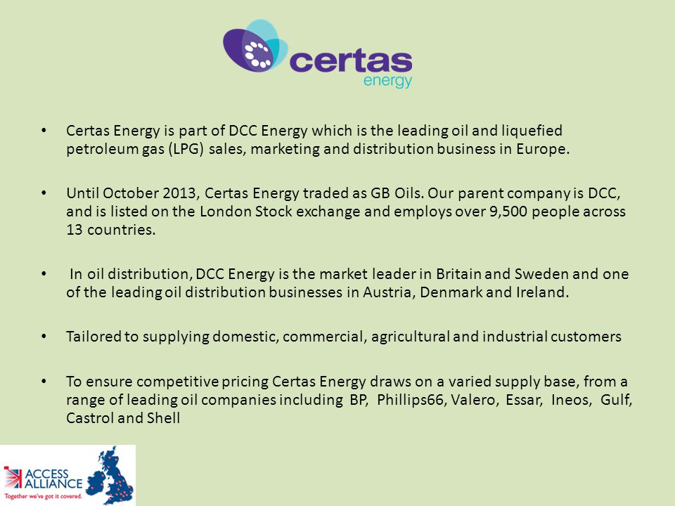 Certas Energy is part of DCC Energy which is the leading oil and liquefied petroleum gas (LPG) sales, marketing and distribution business in Europe. U