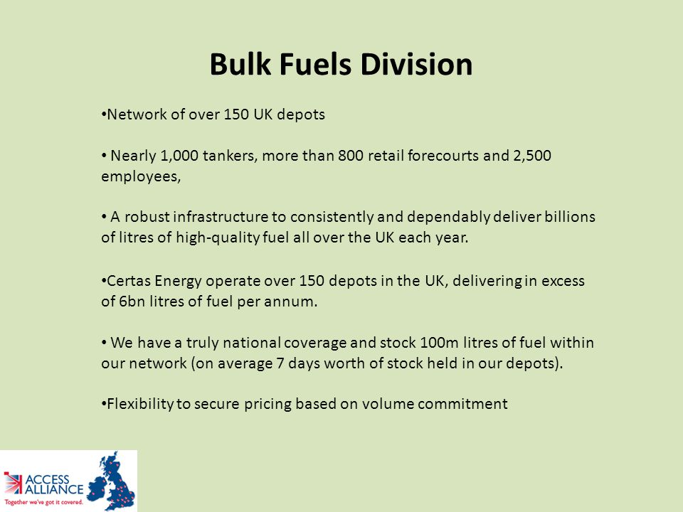 Bulk Fuels Division Network of over 150 UK depots Nearly 1,000 tankers, more than 800 retail forecourts and 2,500 employees, A robust infrastructure t