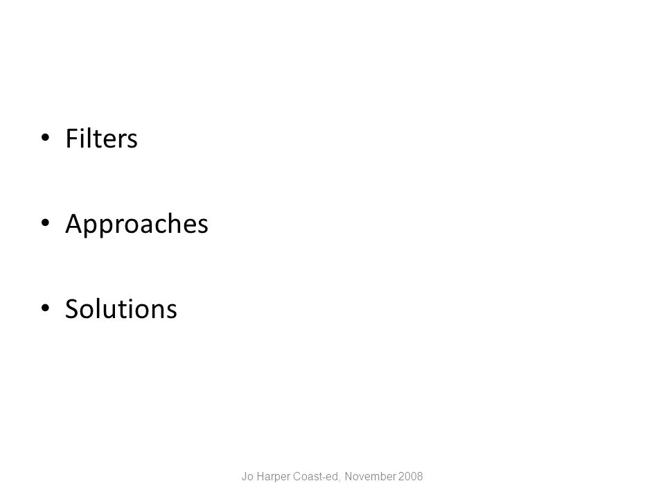Filters Approaches Solutions Jo Harper Coast-ed, November 2008