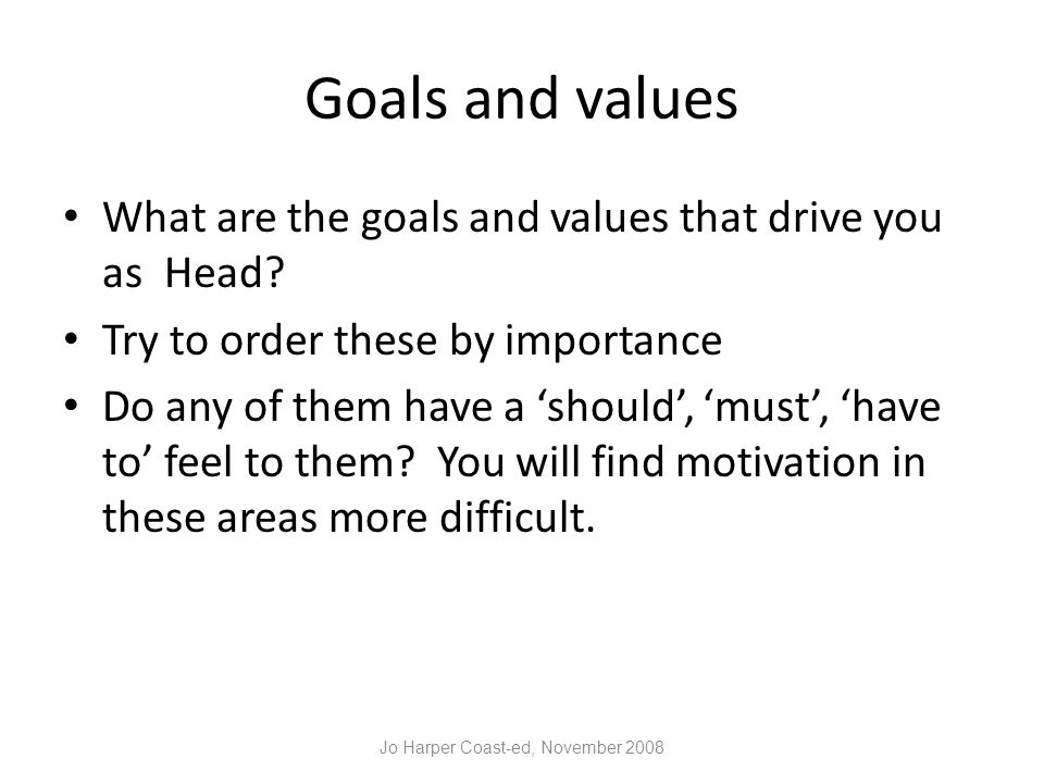 Goals and values What are the goals and values that drive you as Head.
