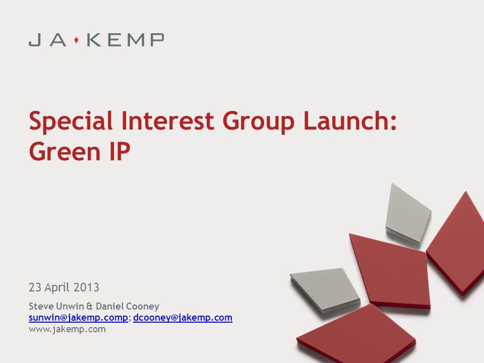 Special Interest Group Launch: Green IP 23 April 2013 Steve Unwin & Daniel Cooney sunwin@jakemp.compsunwin@jakemp.comp; dcooney@jakemp.comdcooney@jakemp.com www.jakemp.com