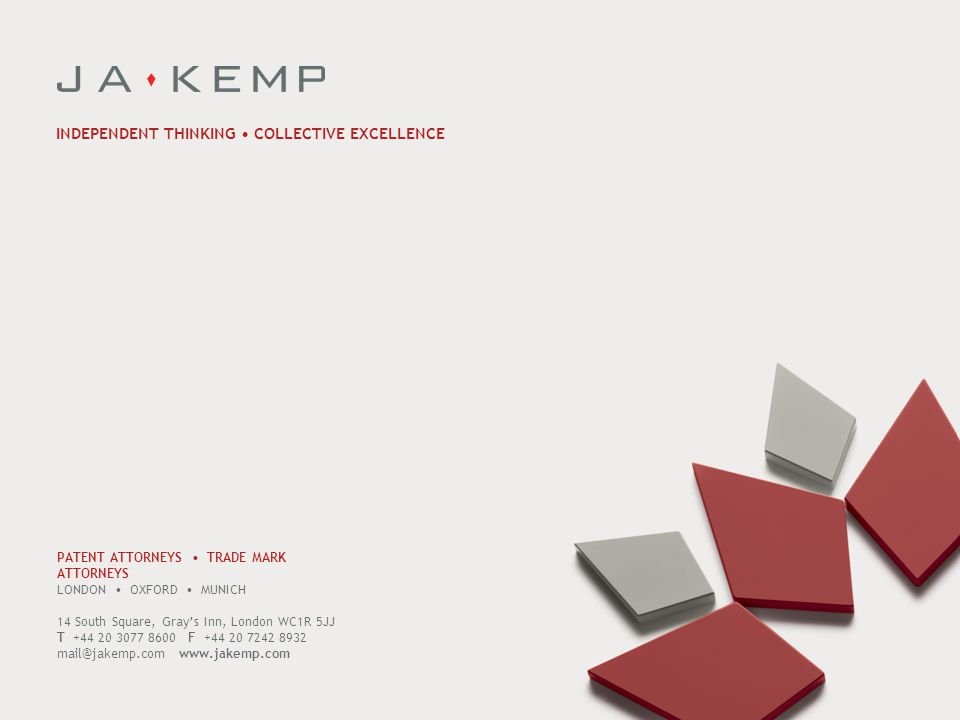 PATENT ATTORNEYS TRADE MARK ATTORNEYS LONDON OXFORD MUNICH 14 South Square, Gray's Inn, London WC1R 5JJ T +44 20 3077 8600 F +44 20 7242 8932 mail@jakemp.com www.jakemp.com INDEPENDENT THINKING COLLECTIVE EXCELLENCE