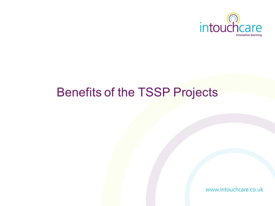 Benefits of the TSSP Projects