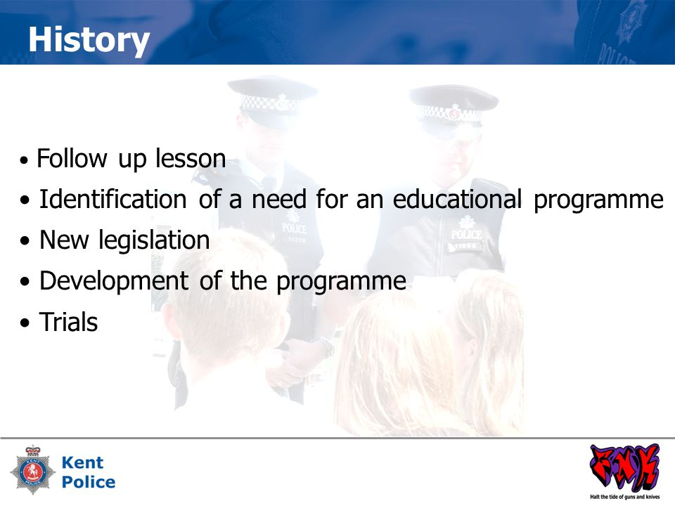 Follow up lesson Identification of a need for an educational programme New legislation Development of the programme Trials History