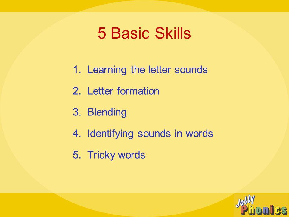 5 Basic Skills 1. Learning the letter sounds 2. Letter formation 3.