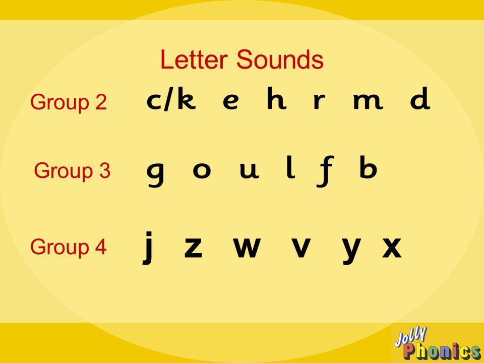 Letter Sounds Group 2 Group 3 Group 4 j z w v y x