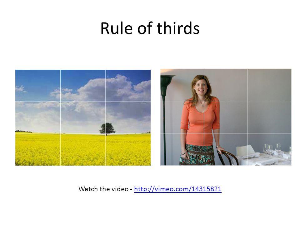 Rule of thirds Watch the video - http://vimeo.com/14315821http://vimeo.com/14315821