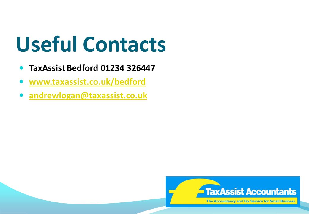 Useful Contacts TaxAssist Bedford 01234 326447 www.taxassist.co.uk/bedford andrewlogan@taxassist.co.uk