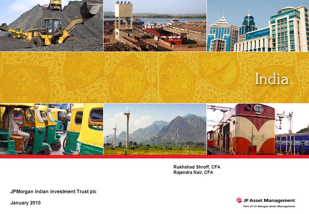 JPMorgan Indian Investment Trust plc January 2010 Rukhshad Shroff, CFA Rajendra Nair, CFA