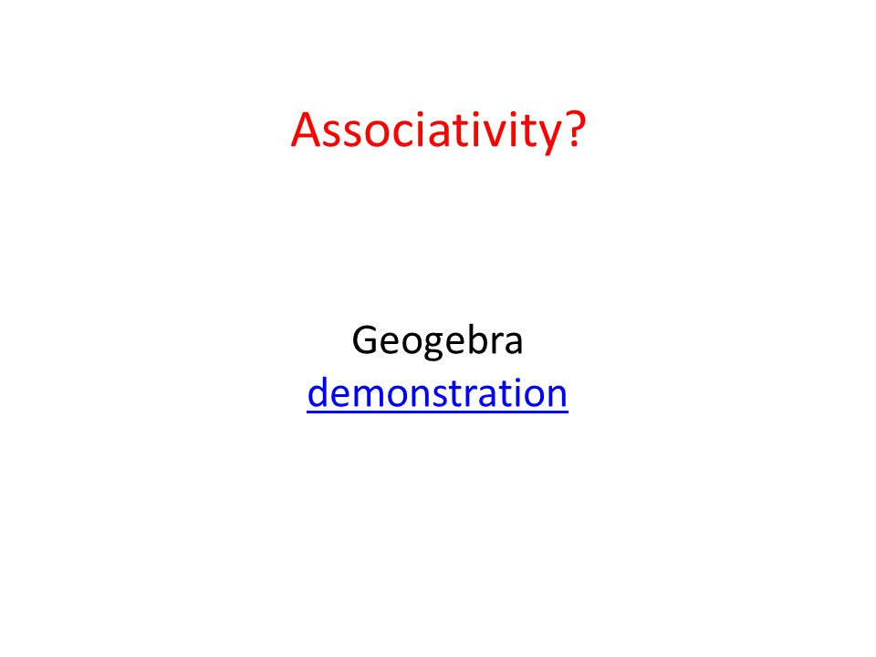 Associativity? Geogebra demonstration demonstration