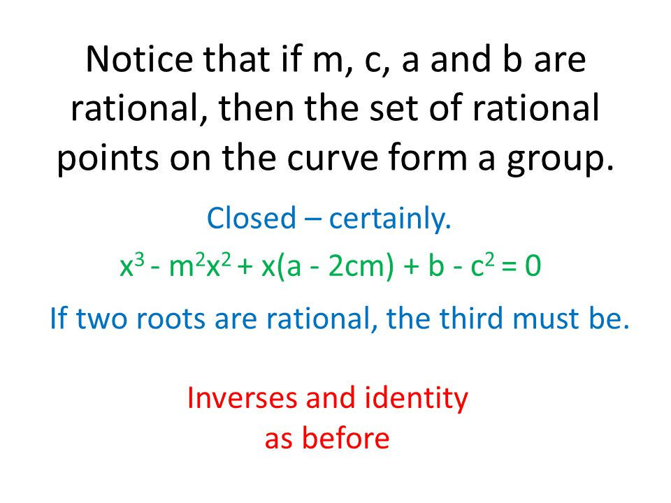 Notice that if m, c, a and b are rational, then the set of rational points on the curve form a group.